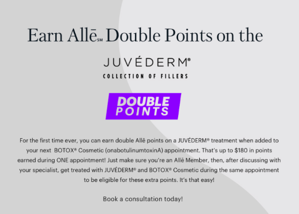 Earn Allē double points on the Juvederm collection of fillers